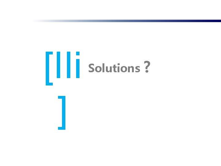 [IIi ] Solutions ?