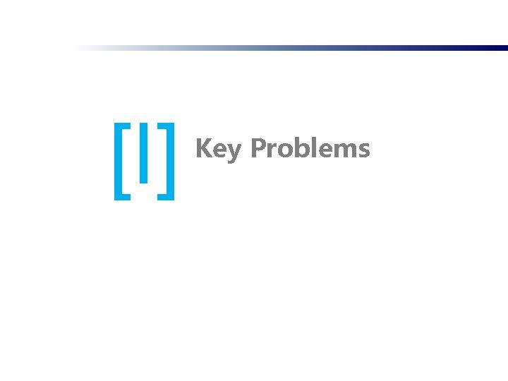 [I] Key Problems