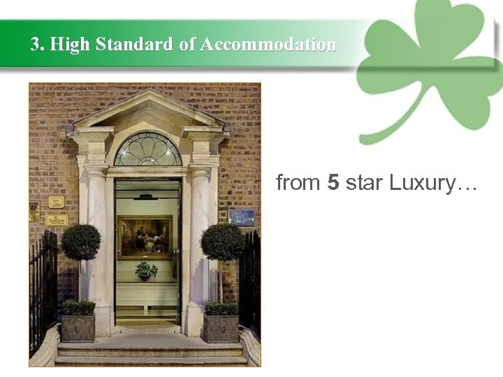 3. High Standard of Accommodation from 5 star Luxury…