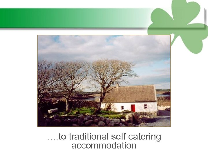 …. to traditional self catering accommodation
