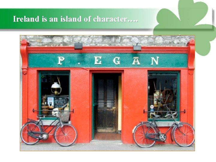 Ireland is an island of character….