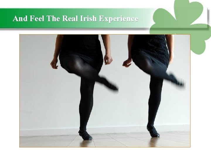 And Feel The Real Irish Experience