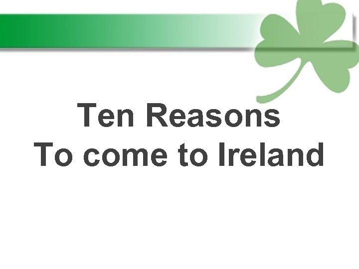 Ten Reasons To come to Ireland