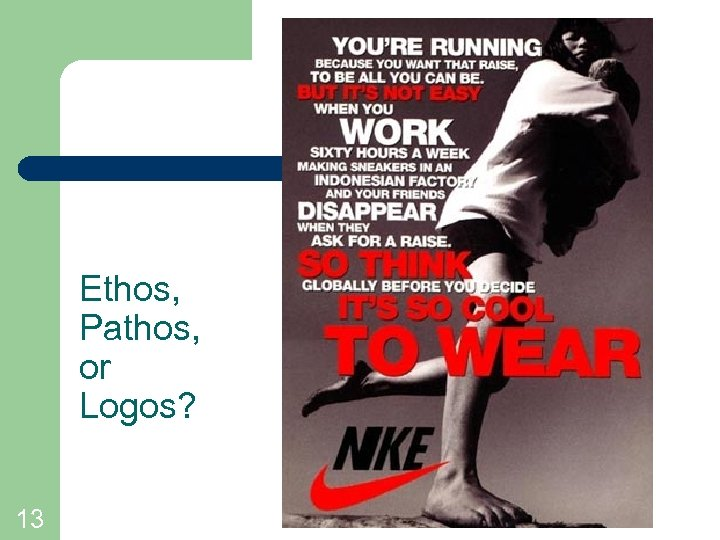 Ethos, Pathos, or Logos? 13