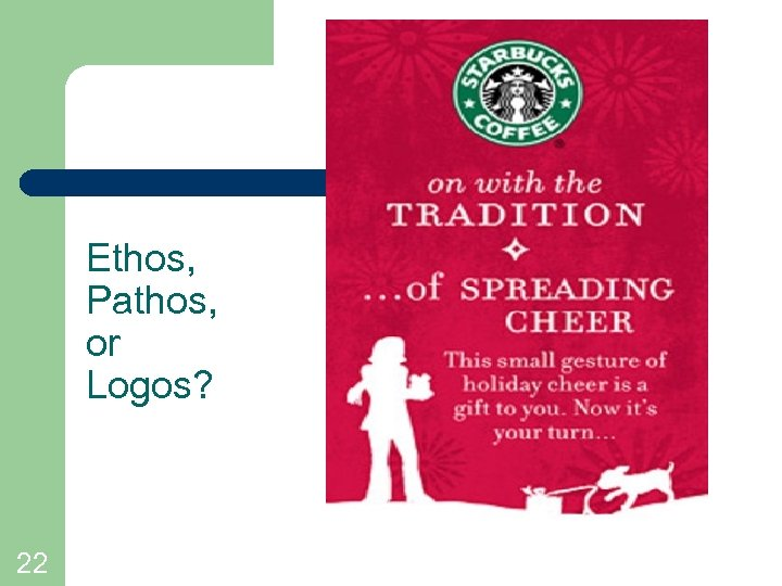 Ethos, Pathos, or Logos? 22