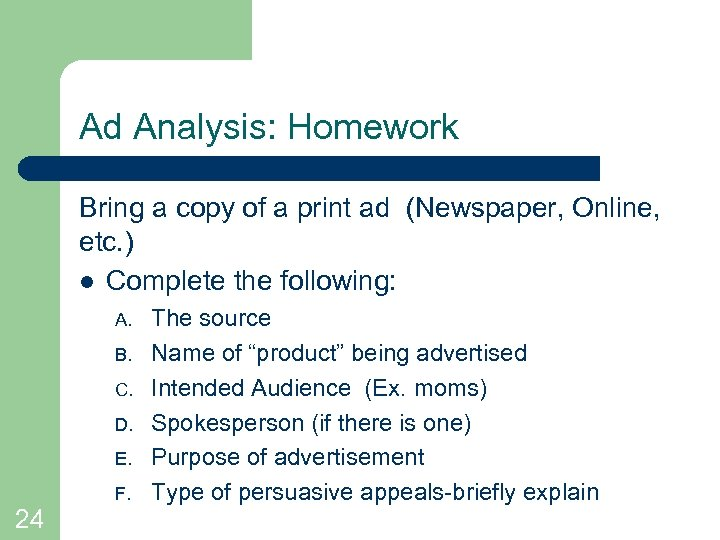 Ad Analysis: Homework Bring a copy of a print ad (Newspaper, Online, etc. )