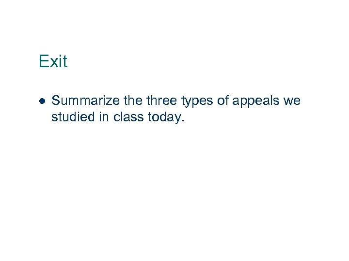 Exit l 26 Summarize three types of appeals we studied in class today.