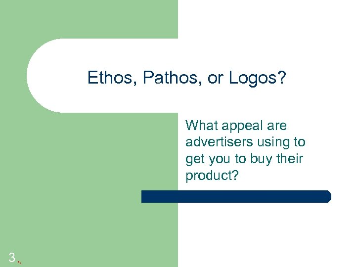 Ethos, Pathos, or Logos? What appeal are advertisers using to get you to buy