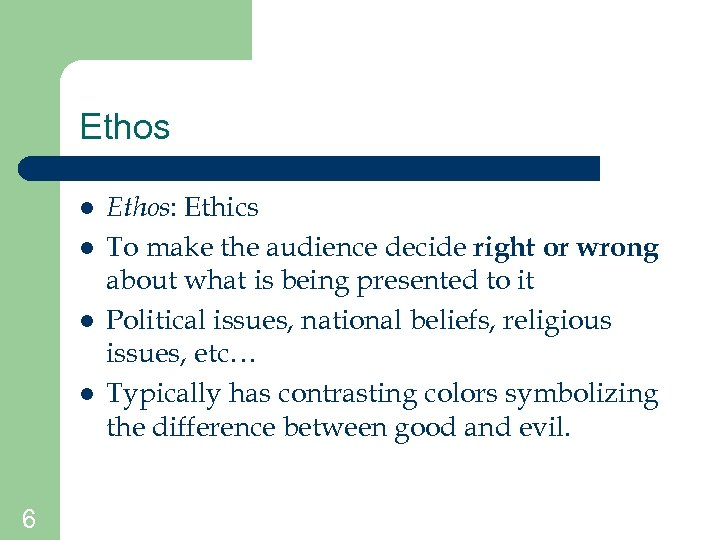 Ethos l l 6 Ethos: Ethics To make the audience decide right or wrong