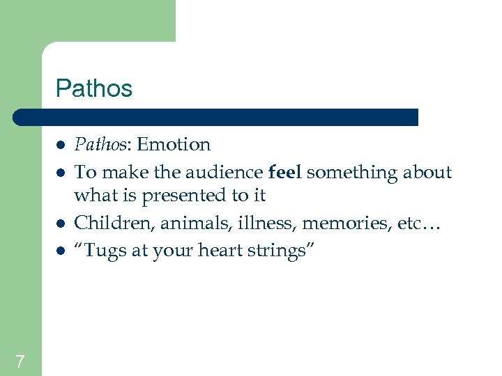 Pathos l l 7 Pathos: Emotion To make the audience feel something about what