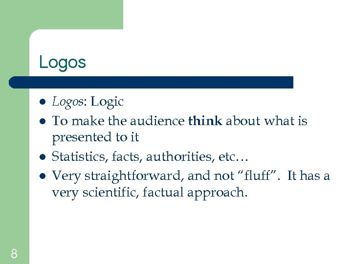 Logos l l 8 Logos: Logic To make the audience think about what is