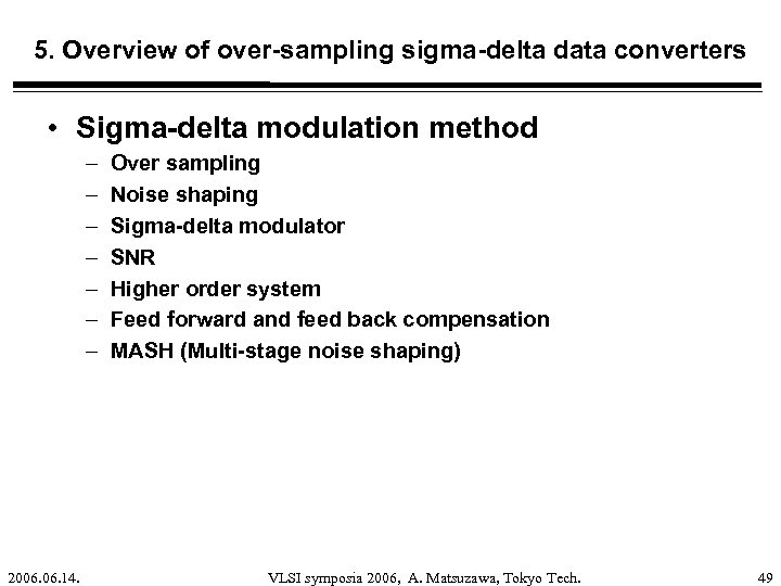 5. Overview of over-sampling sigma-delta data converters • Sigma-delta modulation method – – –