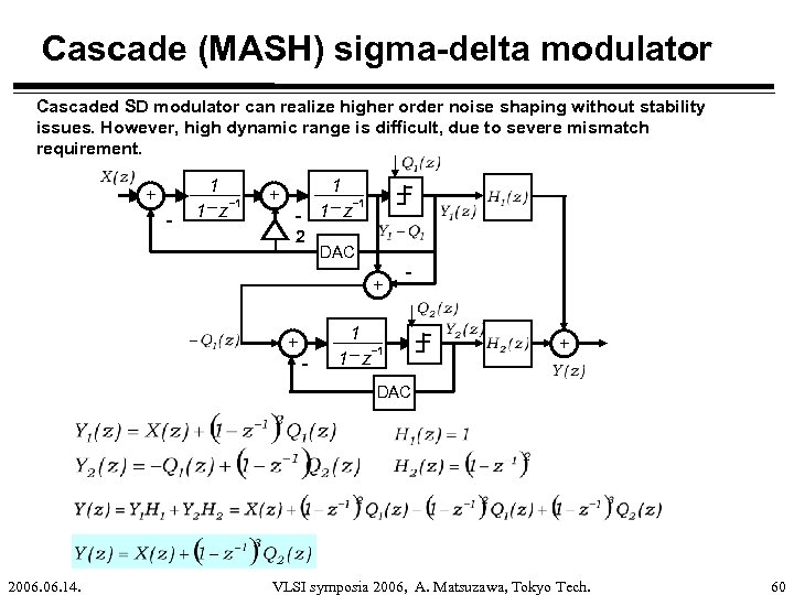 Cascade (MASH) sigma-delta modulator Cascaded SD modulator can realize higher order noise shaping without