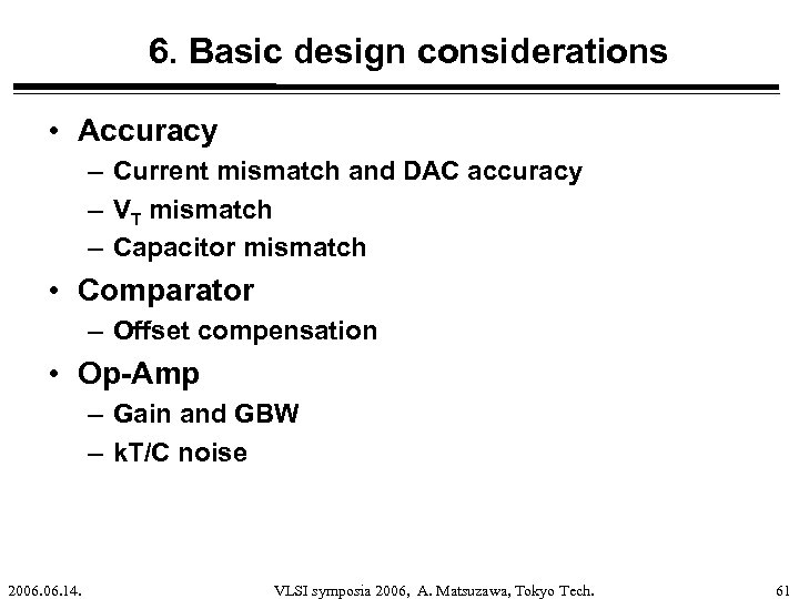 6. Basic design considerations • Accuracy – Current mismatch and DAC accuracy – VT