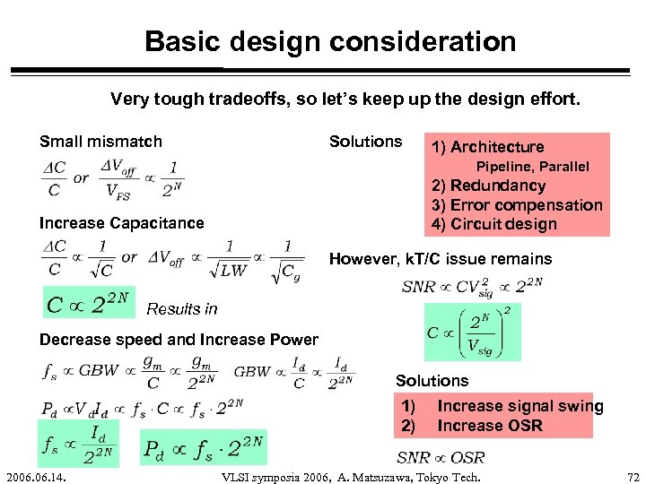 Basic design consideration Very tough tradeoffs, so let's keep up the design effort. Small