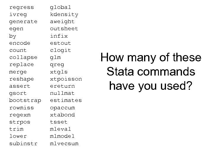 regress ivreg generate egen by encode count collapse replace merge reshape assert gsort bootstrap