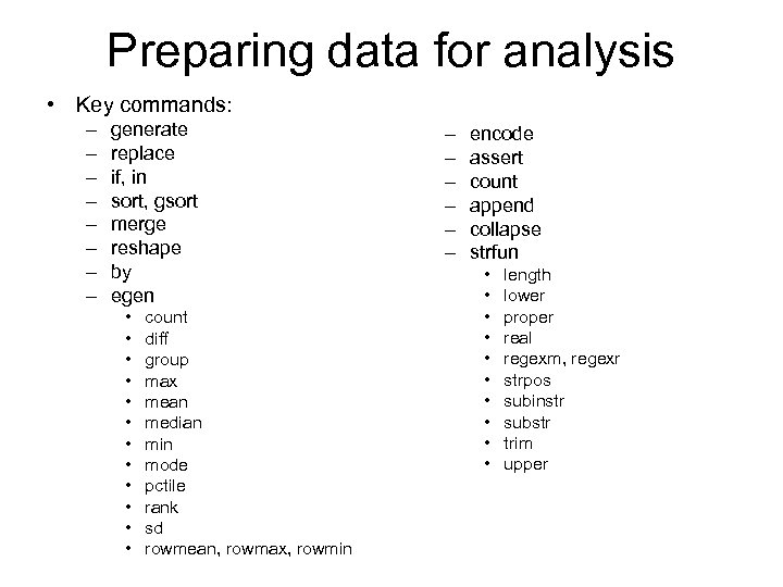 Preparing data for analysis • Key commands: – – – – generate replace if,
