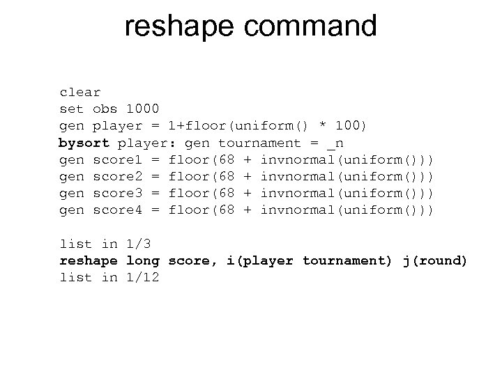 reshape command clear set obs 1000 gen player = 1+floor(uniform() * 100) bysort player: