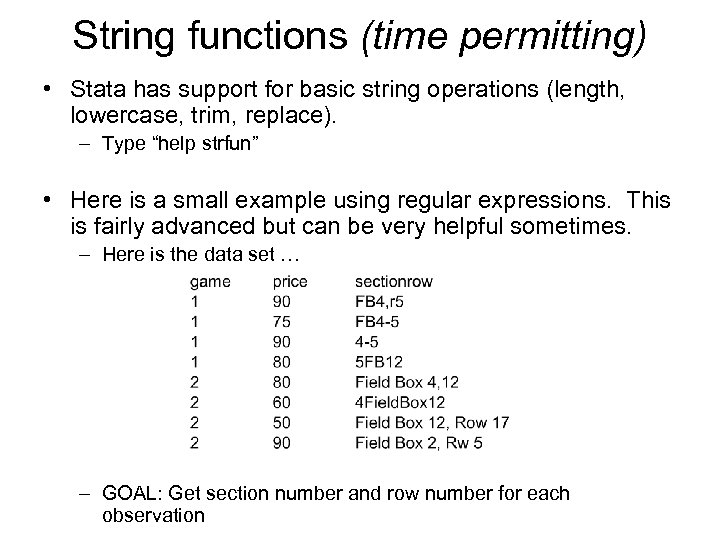 String functions (time permitting) • Stata has support for basic string operations (length, lowercase,