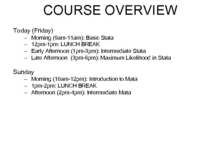 COURSE OVERVIEW Today (Friday) – – Morning (9 am-11 am): Basic Stata 12 pm-1