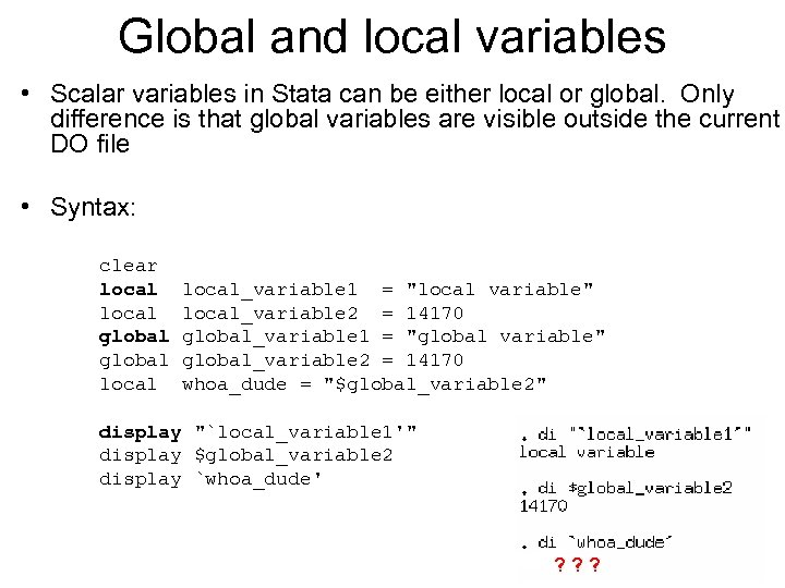 Global and local variables • Scalar variables in Stata can be either local or