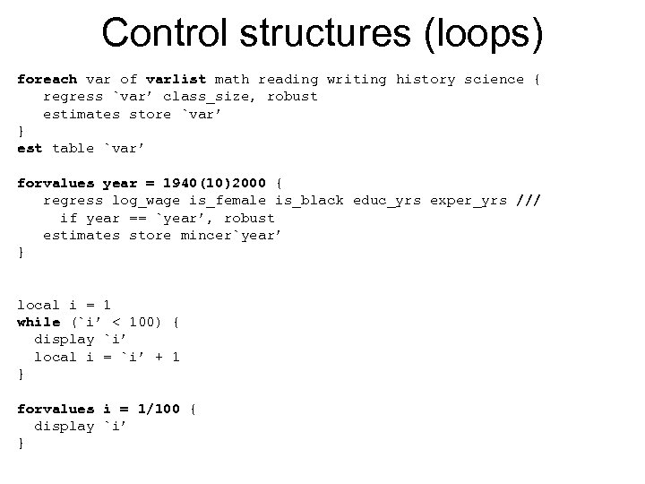 Control structures (loops) foreach var of varlist math reading writing history science { regress