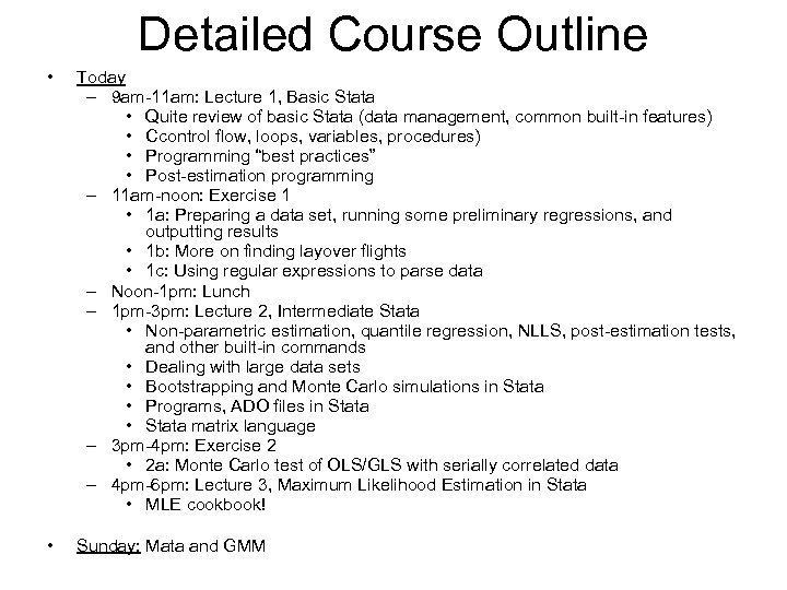 Detailed Course Outline • Today – 9 am-11 am: Lecture 1, Basic Stata •