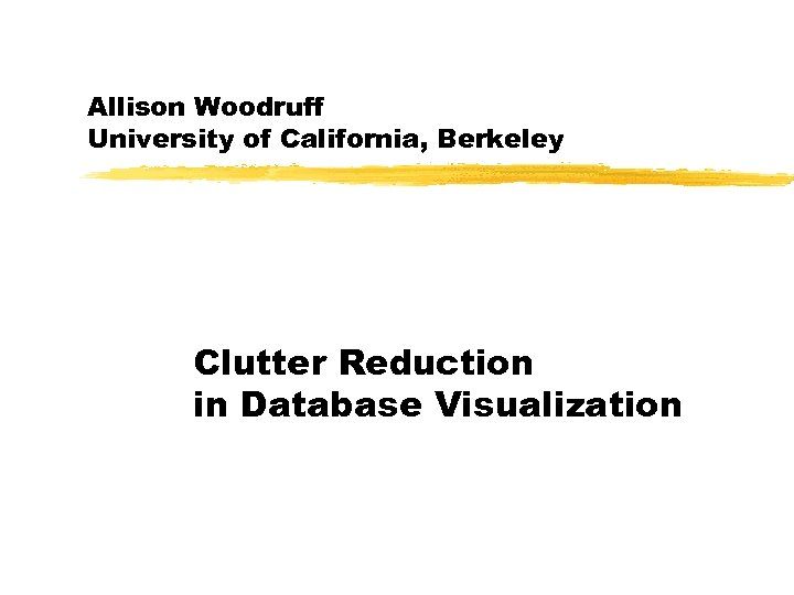 Allison Woodruff University of California, Berkeley Clutter Reduction in Database Visualization