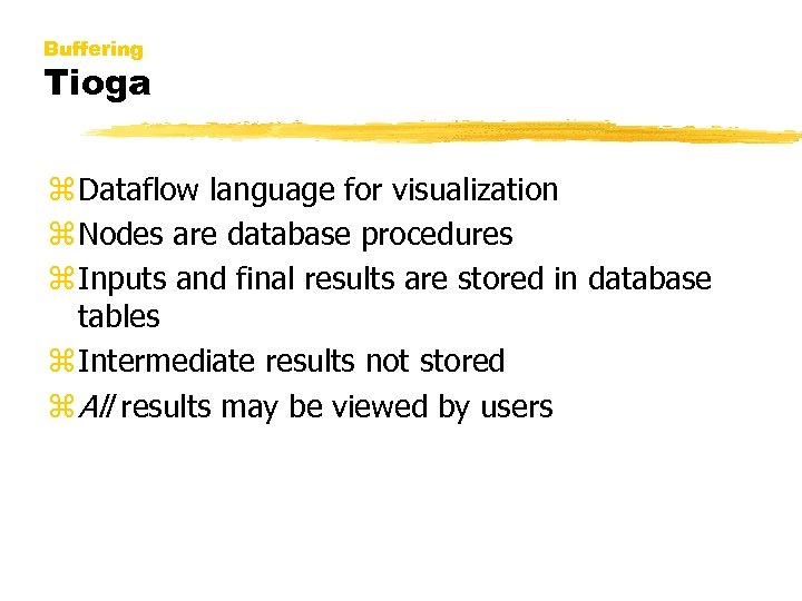 Buffering Tioga z Dataflow language for visualization z Nodes are database procedures z Inputs
