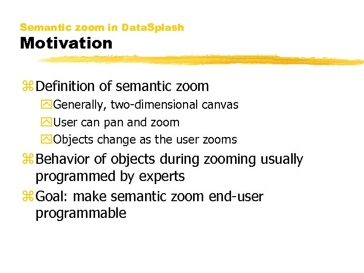 Semantic zoom in Data. Splash Motivation z Definition of semantic zoom y. Generally, two-dimensional