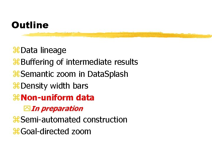 Outline z Data lineage z Buffering of intermediate results z Semantic zoom in Data.