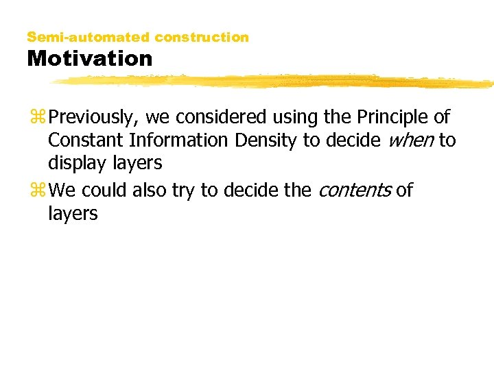 Semi-automated construction Motivation z Previously, we considered using the Principle of Constant Information Density