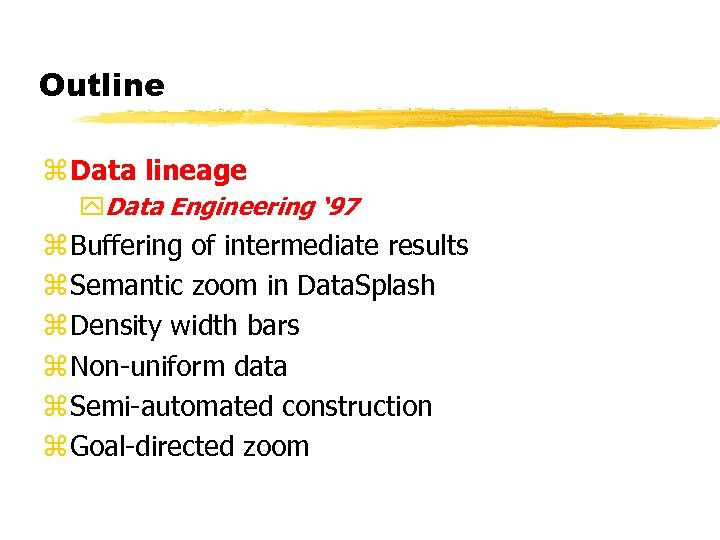 Outline z Data lineage y. Data Engineering ' 97 z Buffering of intermediate results