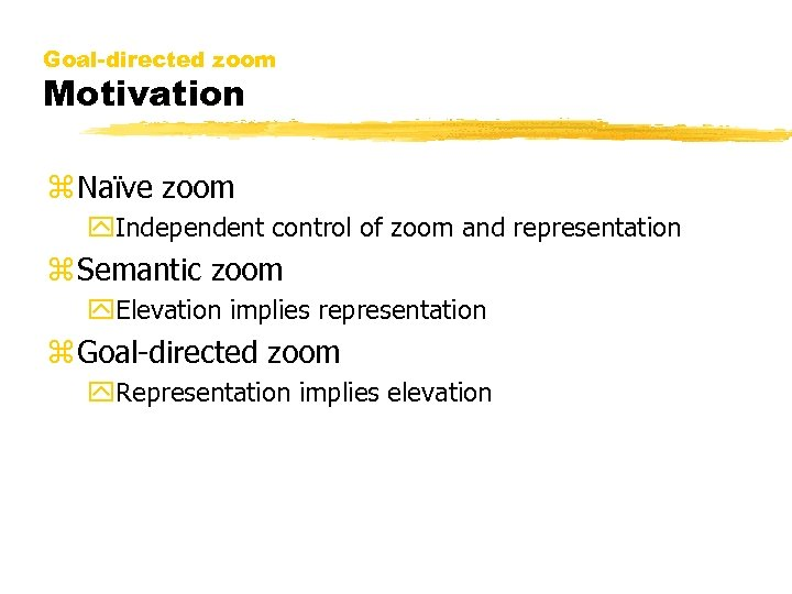 Goal-directed zoom Motivation z Naïve zoom y. Independent control of zoom and representation z