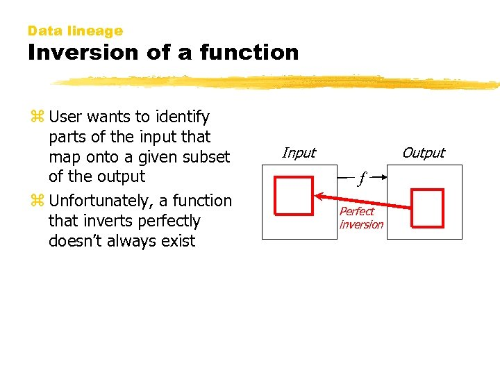 Data lineage Inversion of a function z User wants to identify parts of the