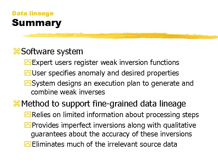 Data lineage Summary z Software system y. Expert users register weak inversion functions y.