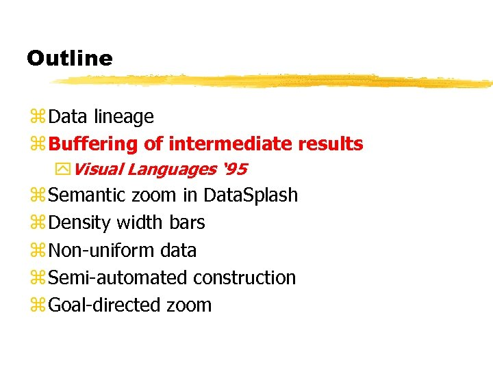 Outline z Data lineage z Buffering of intermediate results y. Visual Languages ' 95