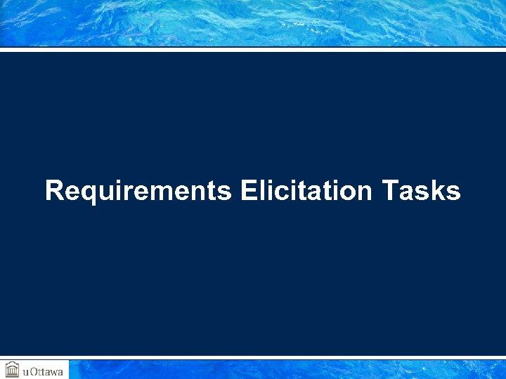 Requirements Elicitation Tasks