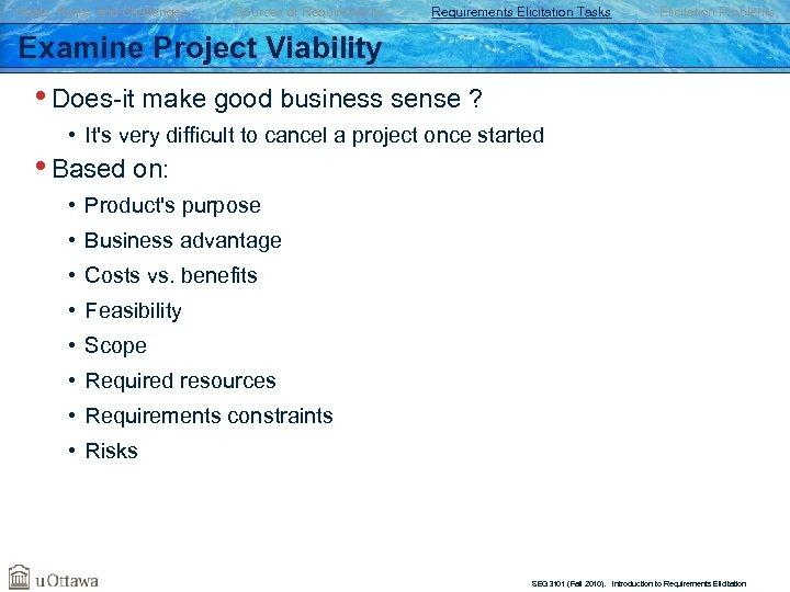 Goals, Risks, and Challenges Sources of Requirements Elicitation Tasks Elicitation Problems Examine Project Viability