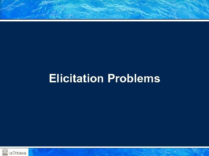 Elicitation Problems