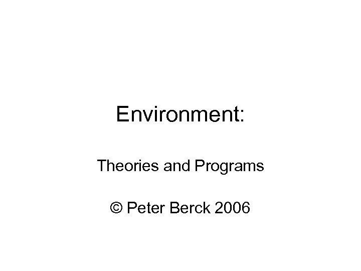 Environment: Theories and Programs © Peter Berck 2006