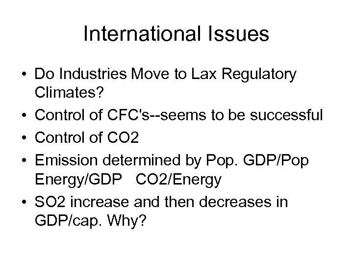 International Issues • Do Industries Move to Lax Regulatory Climates? • Control of CFC's--seems