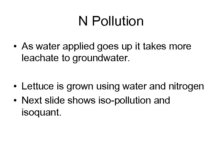 N Pollution • As water applied goes up it takes more leachate to groundwater.