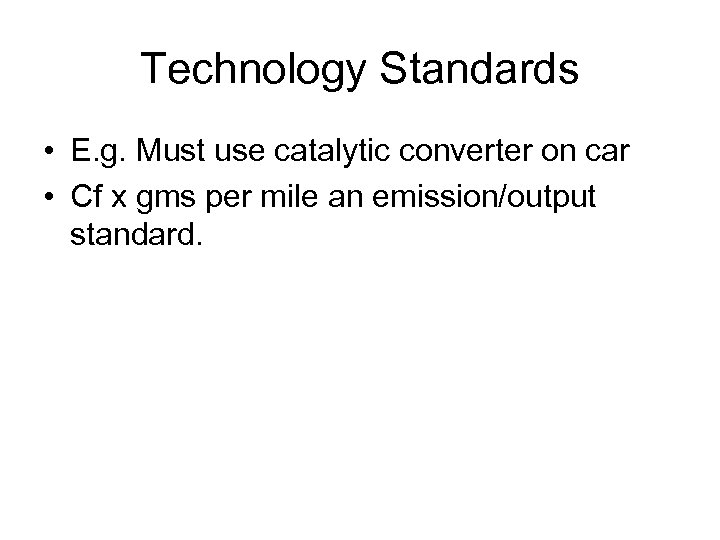 Technology Standards • E. g. Must use catalytic converter on car • Cf x