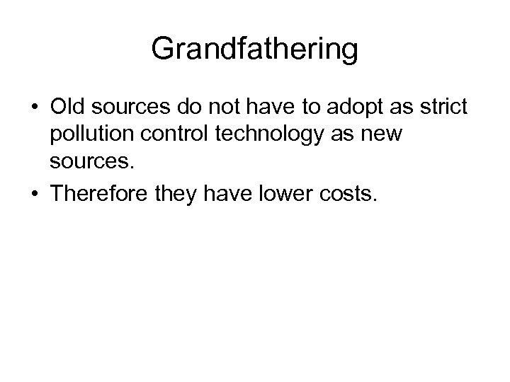 Grandfathering • Old sources do not have to adopt as strict pollution control technology