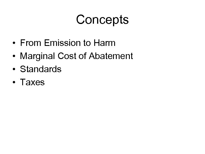 Concepts • • From Emission to Harm Marginal Cost of Abatement Standards Taxes