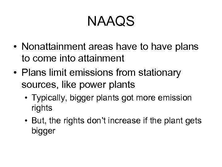 NAAQS • Nonattainment areas have to have plans to come into attainment • Plans