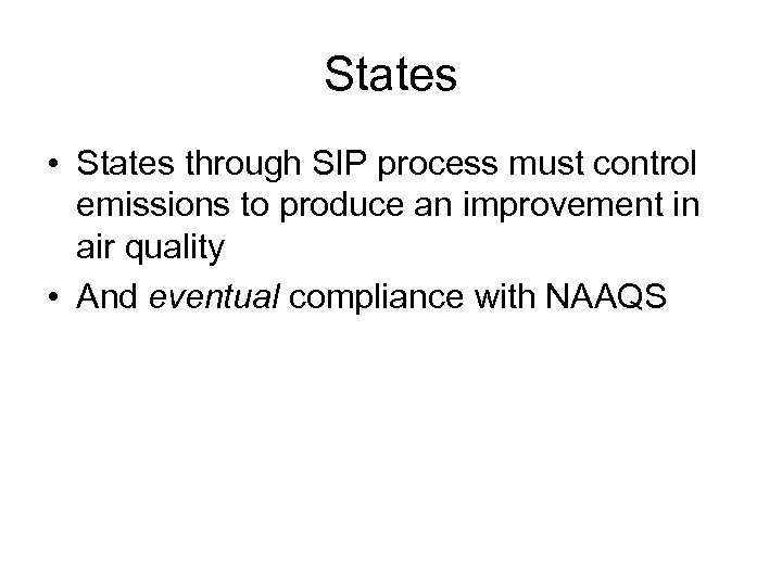 States • States through SIP process must control emissions to produce an improvement in