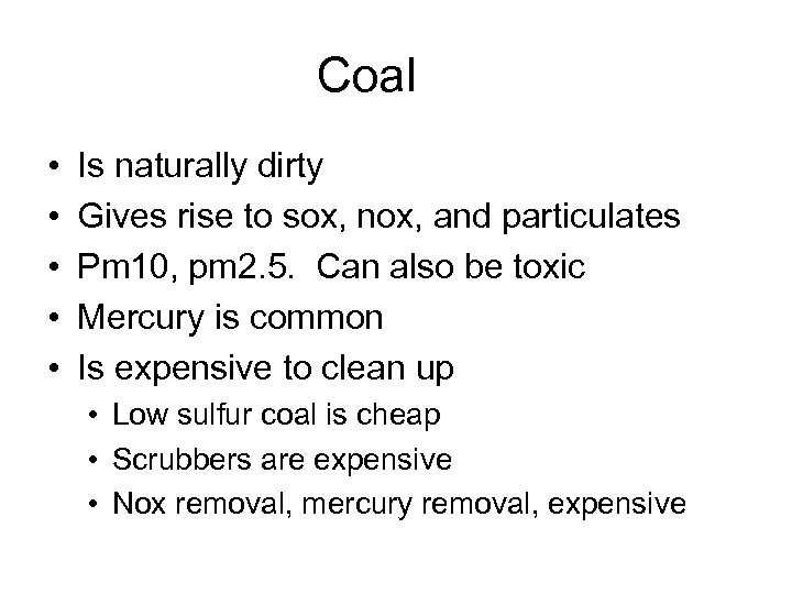 Coal • • • Is naturally dirty Gives rise to sox, nox, and particulates