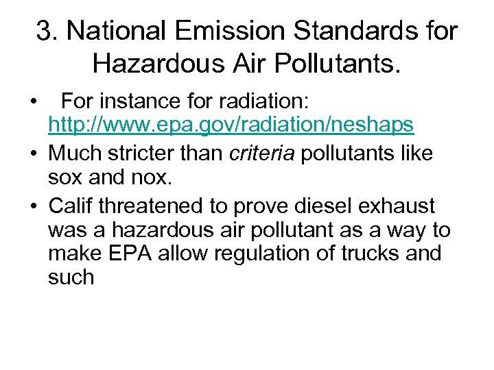 3. National Emission Standards for Hazardous Air Pollutants. • For instance for radiation: http: